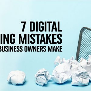 7 Digital Marketing Mistakes Small Business Owners Make